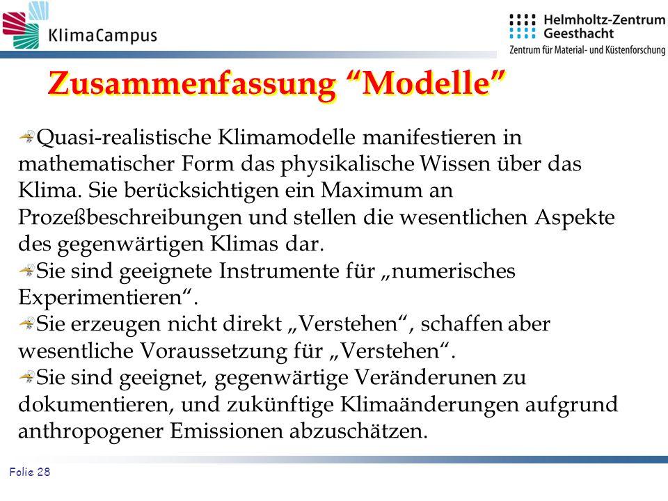 Folie 28 Quasi-realistische Klimamodelle manifestieren in mathematischer Form das physikalische Wissen über das Klima. Sie berücksichtigen ein Maximum