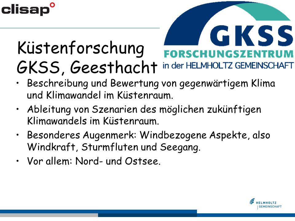 Küstenforschung GKSS, Geesthacht Beschreibung und Bewertung von gegenwärtigem Klima und Klimawandel im Küstenraum.