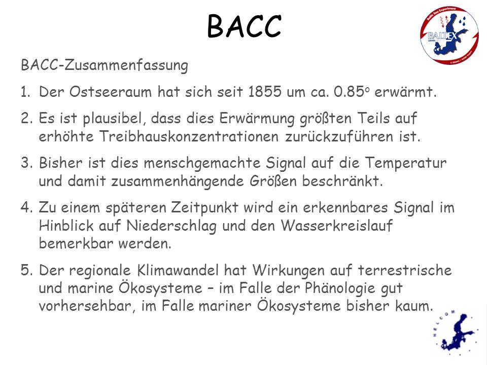 BACC BACC-Zusammenfassung 1.Der Ostseeraum hat sich seit 1855 um ca. 0.85 o erwärmt. 2.Es ist plausibel, dass dies Erwärmung größten Teils auf erhöhte