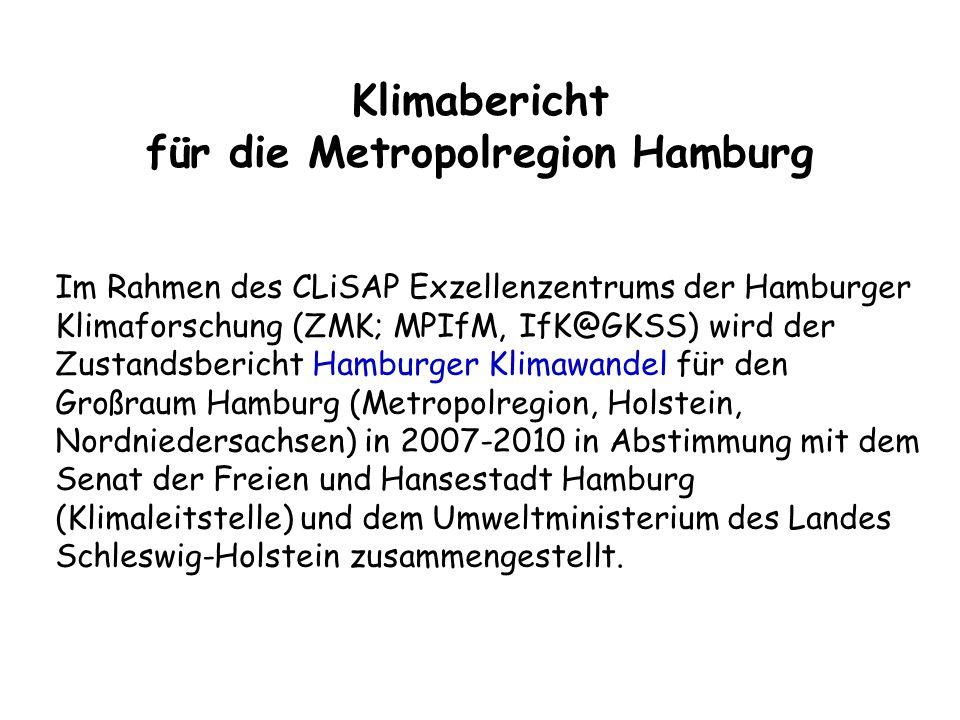 Klimabericht für die Metropolregion Hamburg Im Rahmen des CLiSAP Exzellenzentrums der Hamburger Klimaforschung (ZMK; MPIfM, IfK@GKSS) wird der Zustand