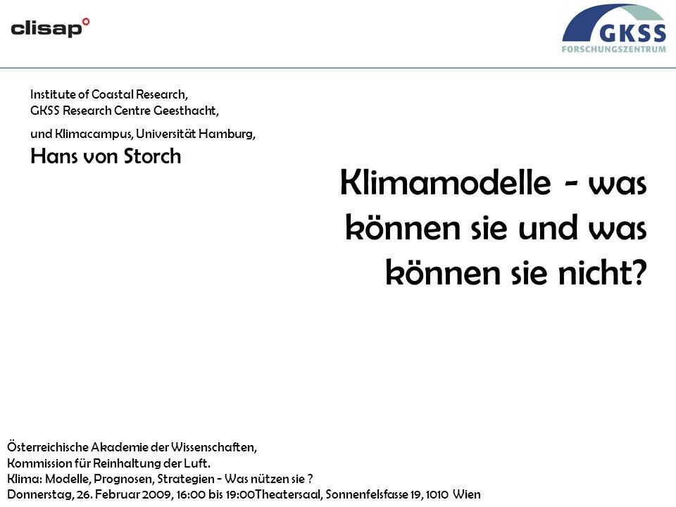 #1 Wien, 26/02/09 Klimamodelle - was können sie und was können sie nicht? Institute of Coastal Research, GKSS Research Centre Geesthacht, und Klimacam