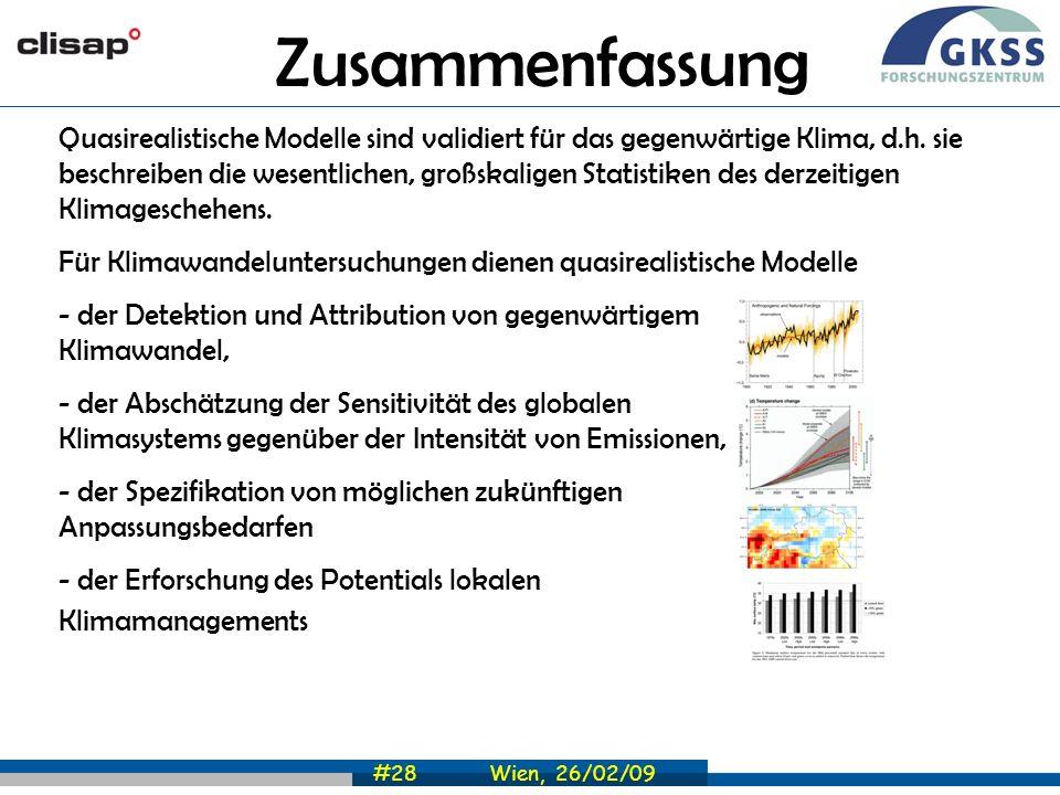 #28 Wien, 26/02/09 Zusammenfassung Quasirealistische Modelle sind validiert für das gegenwärtige Klima, d.h. sie beschreiben die wesentlichen, großska
