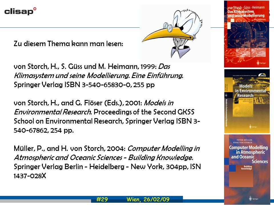 #29 Wien, 26/02/09 Zu diesem Thema kann man lesen: von Storch, H., S. Güss und M. Heimann, 1999: Das Klimasystem und seine Modellierung. Eine Einführu