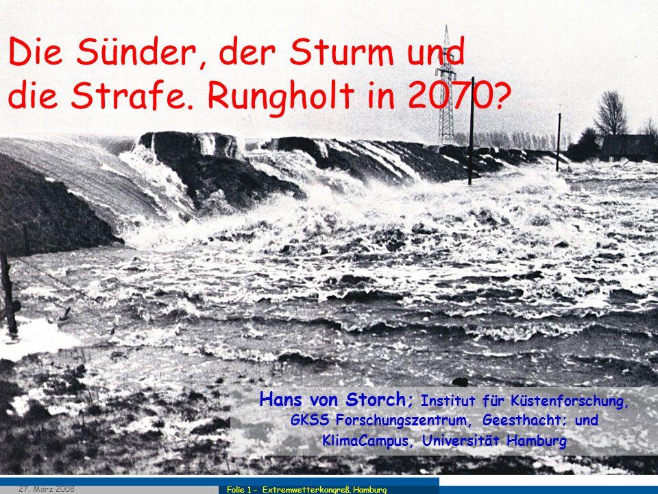 Folie 1 - Extremwetterkongreß, Hamburg 27. März 2008 Die Sünder, der Sturm und die Strafe. Rungholt in 2070? Hans von Storch; Institut für Küstenforsc