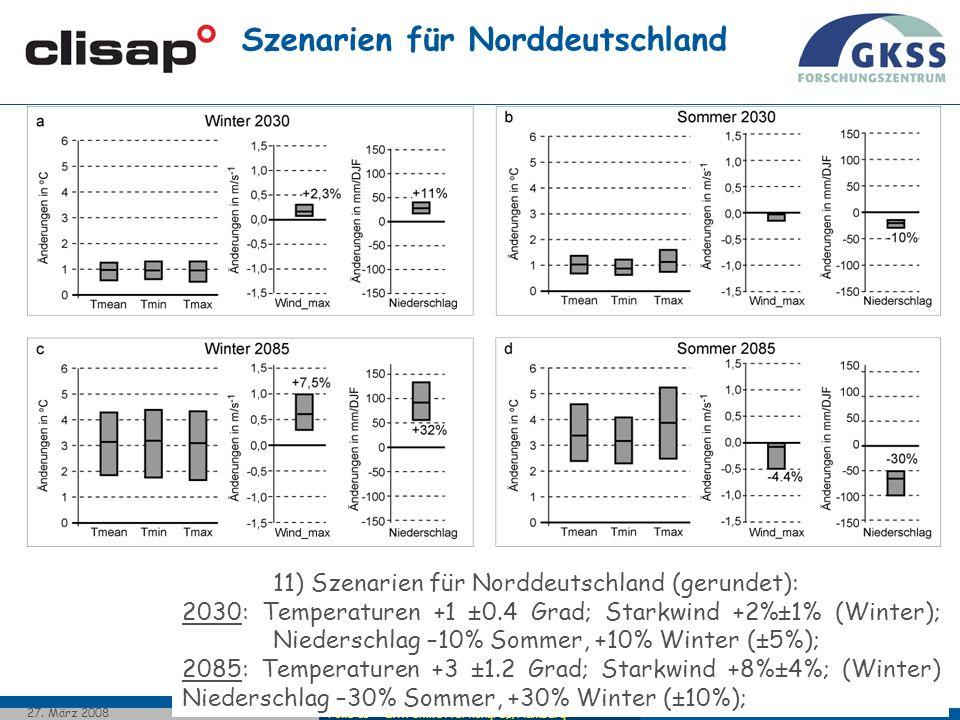 Folie 11 - Extremwetterkongreß, Hamburg 27. März 2008 Szenarien für Norddeutschland 11) Szenarien für Norddeutschland (gerundet): 2030: Temperaturen +