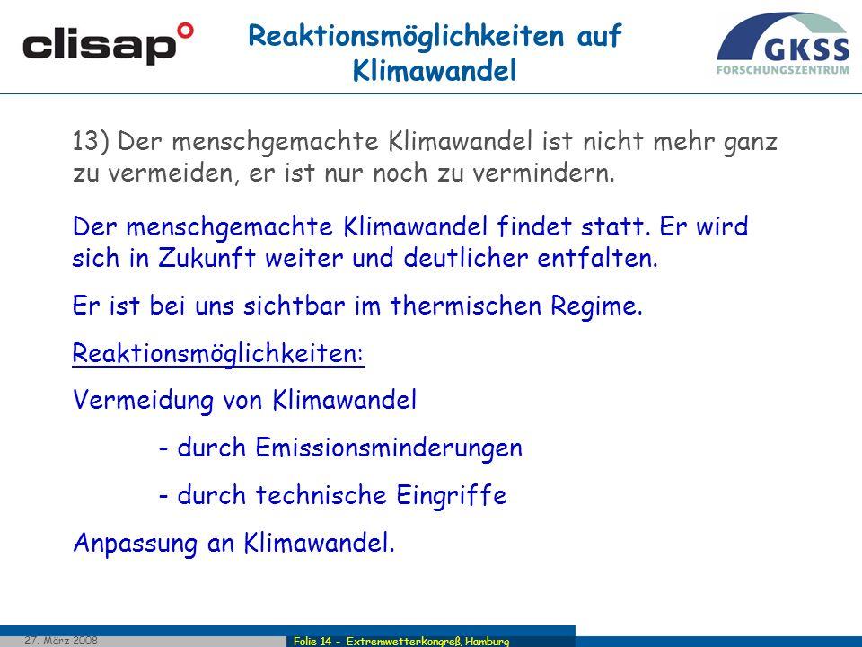 Folie 14 - Extremwetterkongreß, Hamburg 27. März 2008 13) Der menschgemachte Klimawandel ist nicht mehr ganz zu vermeiden, er ist nur noch zu verminde