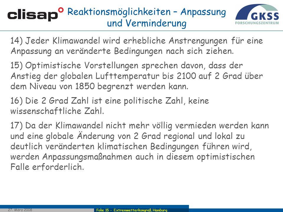 Folie 15 - Extremwetterkongreß, Hamburg 27. März 2008 Reaktionsmöglichkeiten – Anpassung und Verminderung 14) Jeder Klimawandel wird erhebliche Anstre
