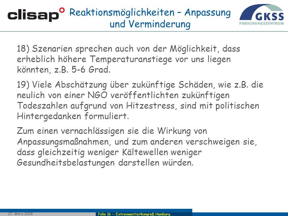 Folie 16 - Extremwetterkongreß, Hamburg 27. März 2008 18) Szenarien sprechen auch von der Möglichkeit, dass erheblich höhere Temperaturanstiege vor un