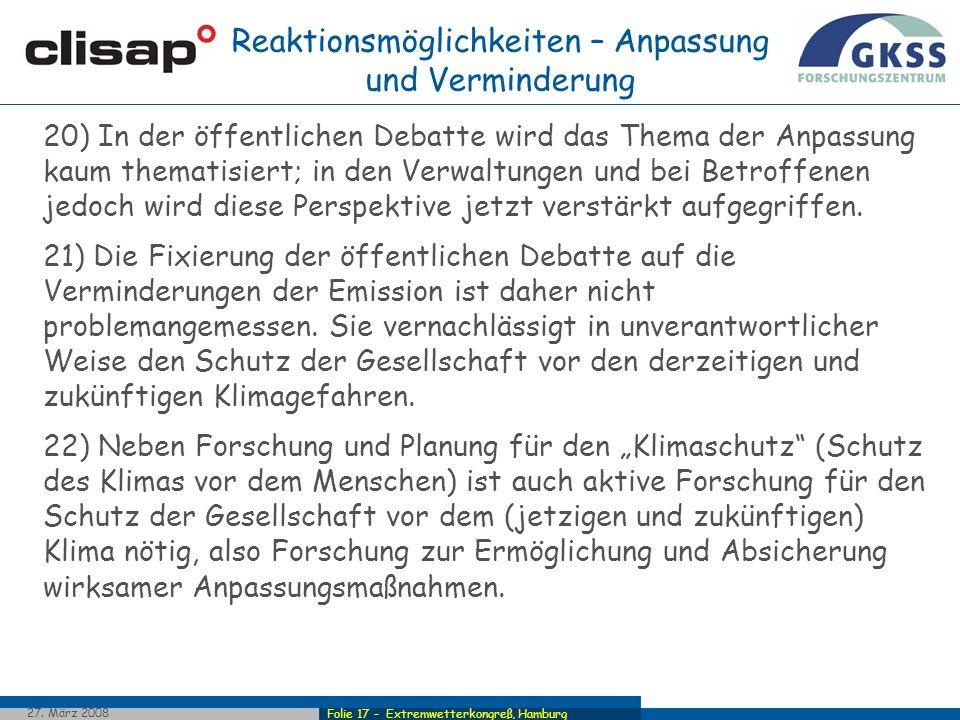 Folie 17 - Extremwetterkongreß, Hamburg 27. März 2008 20) In der öffentlichen Debatte wird das Thema der Anpassung kaum thematisiert; in den Verwaltun