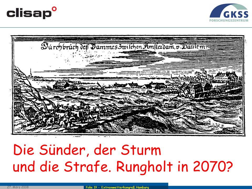 Folie 19 - Extremwetterkongreß, Hamburg 27. März 2008 Die Sünder, der Sturm und die Strafe. Rungholt in 2070?