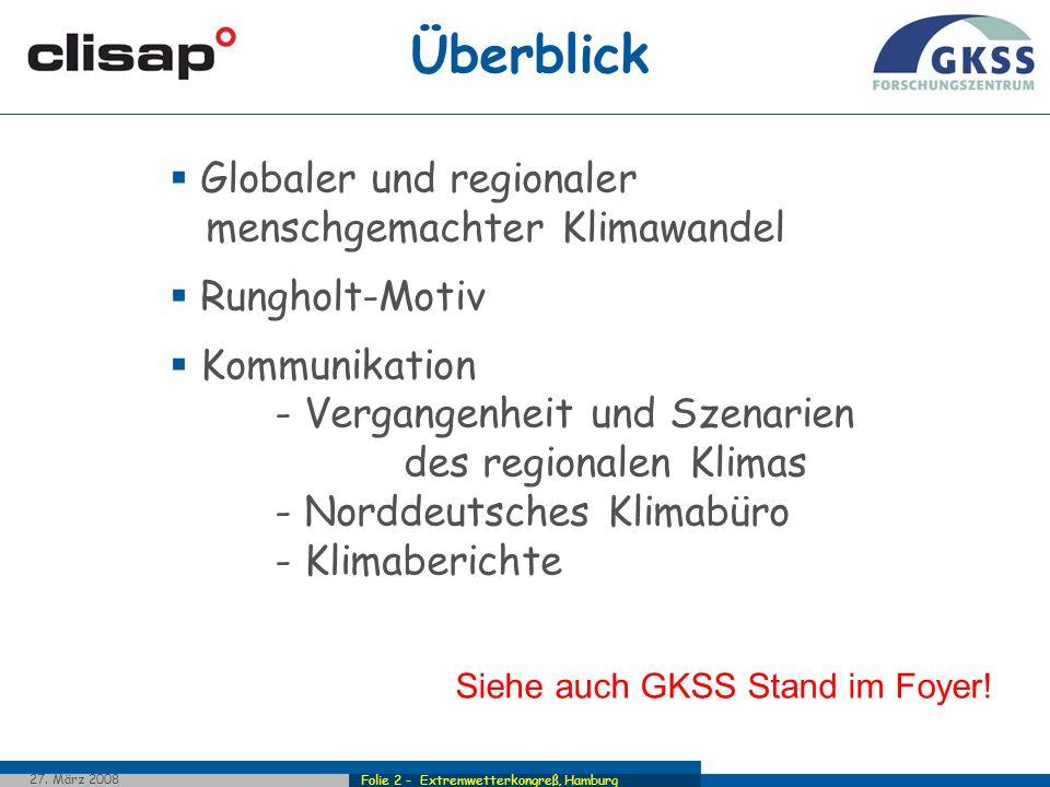 Folie 2 - Extremwetterkongreß, Hamburg 27. März 2008 Überblick Globaler und regionaler menschgemachter Klimawandel Rungholt-Motiv Kommunikation - Verg