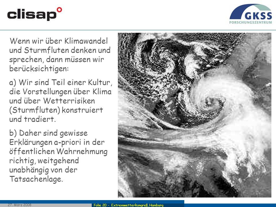 Folie 20 - Extremwetterkongreß, Hamburg 27. März 2008 Wenn wir über Klimawandel und Sturmfluten denken und sprechen, dann müssen wir berücksichtigen: