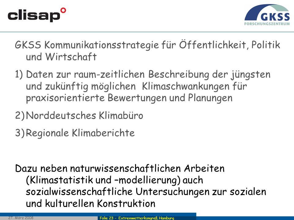 Folie 23 - Extremwetterkongreß, Hamburg 27. März 2008 GKSS Kommunikationsstrategie für Öffentlichkeit, Politik und Wirtschaft 1)Daten zur raum-zeitlic