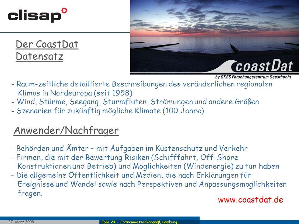 Folie 24 - Extremwetterkongreß, Hamburg 27. März 2008 GKSS in Geesthacht - Raum-zeitliche detaillierte Beschreibungen des veränderlichen regionalen Kl