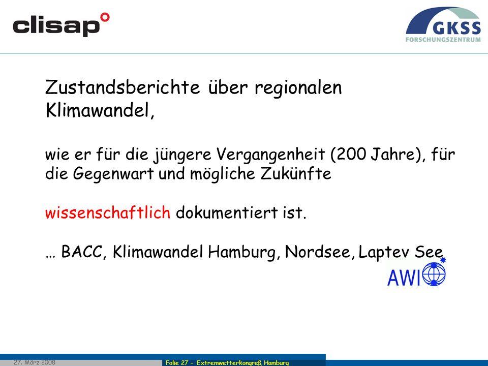 Folie 27 - Extremwetterkongreß, Hamburg 27. März 2008 Zustandsberichte über regionalen Klimawandel, wie er für die jüngere Vergangenheit (200 Jahre),