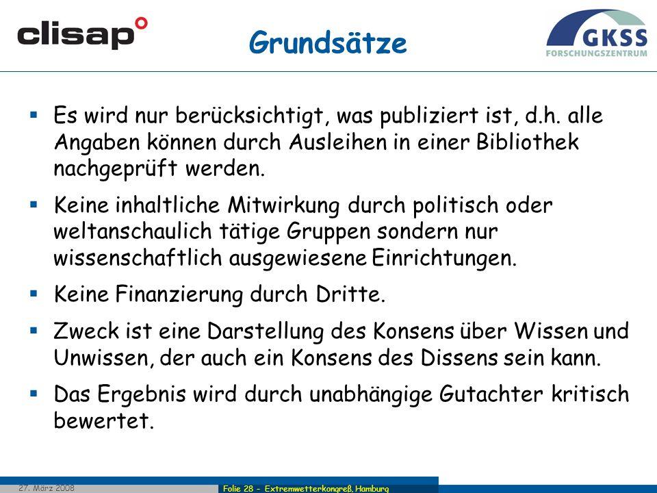 Folie 28 - Extremwetterkongreß, Hamburg 27. März 2008 Grundsätze Es wird nur berücksichtigt, was publiziert ist, d.h. alle Angaben können durch Auslei