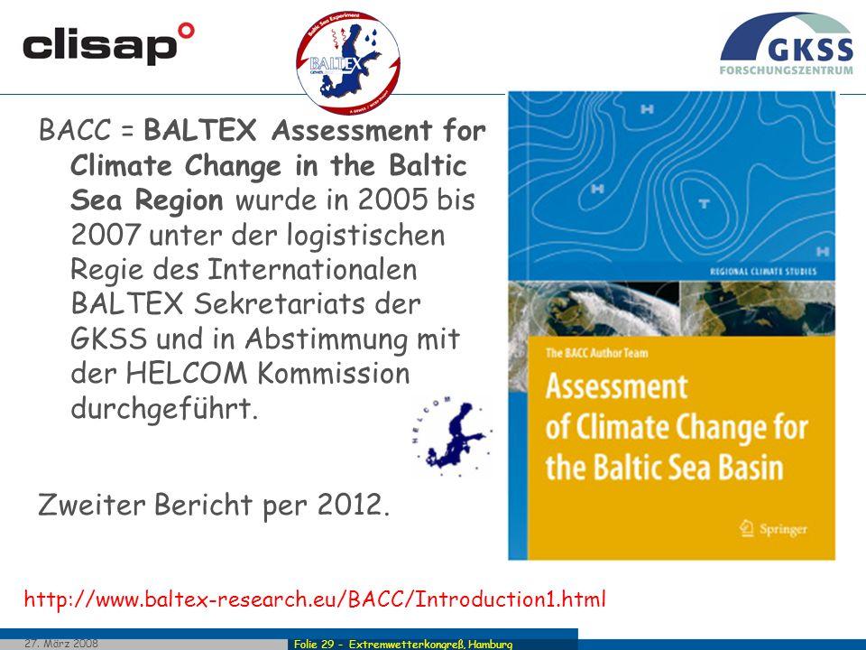 Folie 29 - Extremwetterkongreß, Hamburg 27. März 2008 BACC = BALTEX Assessment for Climate Change in the Baltic Sea Region wurde in 2005 bis 2007 unte