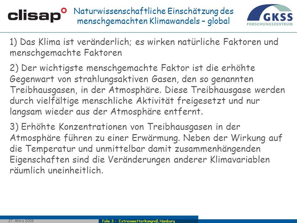 Folie 3 - Extremwetterkongreß, Hamburg 27. März 2008 1) Das Klima ist veränderlich; es wirken natürliche Faktoren und menschgemachte Faktoren 2) Der w