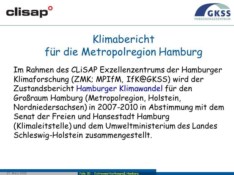 Folie 30 - Extremwetterkongreß, Hamburg 27. März 2008 Klimabericht für die Metropolregion Hamburg Im Rahmen des CLiSAP Exzellenzentrums der Hamburger