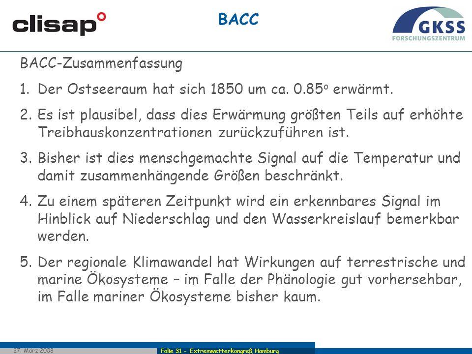 Folie 31 - Extremwetterkongreß, Hamburg 27. März 2008 BACC BACC-Zusammenfassung 1.Der Ostseeraum hat sich 1850 um ca. 0.85 o erwärmt. 2.Es ist plausib