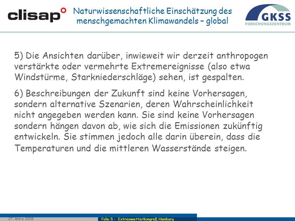 Folie 5 - Extremwetterkongreß, Hamburg 27. März 2008 5) Die Ansichten darüber, inwieweit wir derzeit anthropogen verstärkte oder vermehrte Extremereig