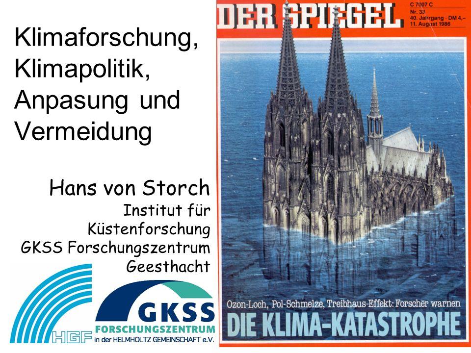 Klimaforschung, Klimapolitik, Anpasung und Vermeidung Hans von Storch Institut für Küstenforschung GKSS Forschungszentrum Geesthacht