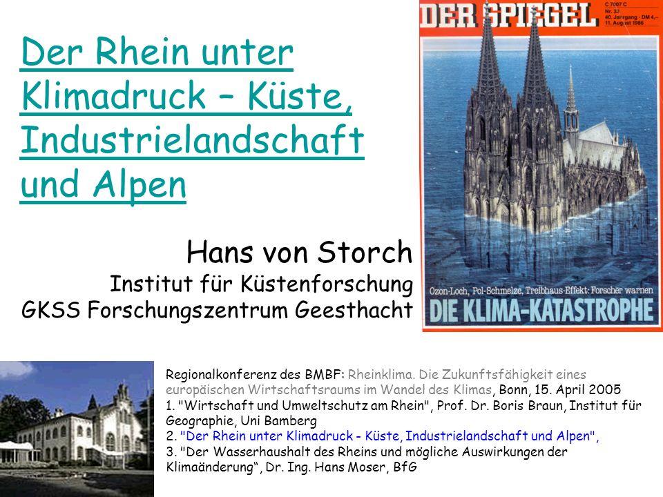 Der Rhein unter Klimadruck – Küste, Industrielandschaft und Alpen Hans von Storch Institut für Küstenforschung GKSS Forschungszentrum Geesthacht Regio