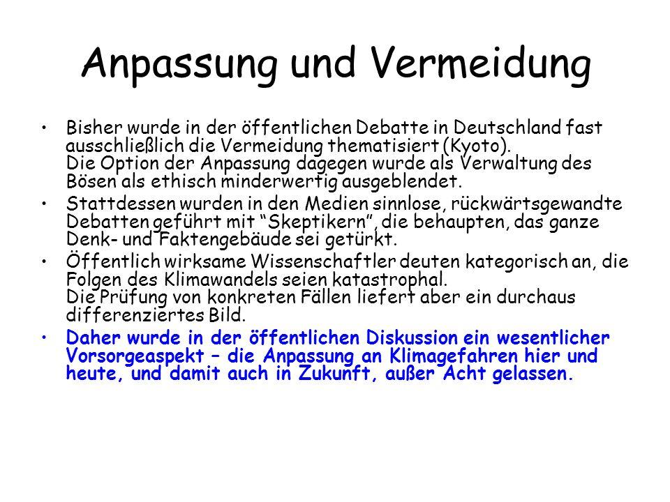 Anpassung und Vermeidung Bisher wurde in der öffentlichen Debatte in Deutschland fast ausschließlich die Vermeidung thematisiert (Kyoto). Die Option d
