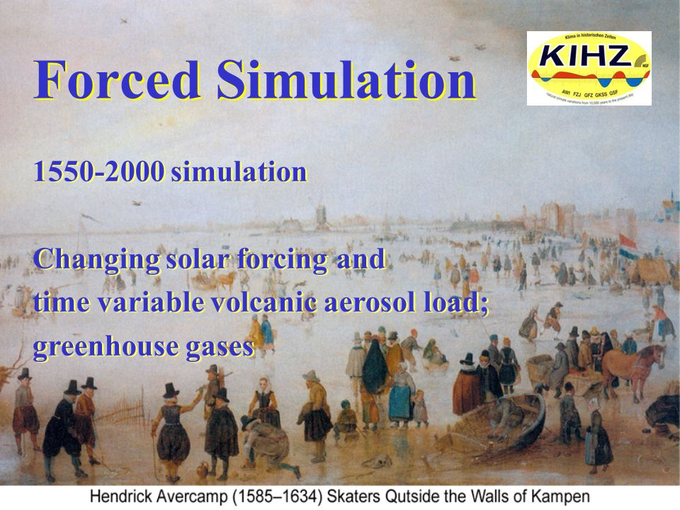 1550-2000 simulation Changing solar forcing and time variable volcanic aerosol load; greenhouse gases 1550-2000 simulation Changing solar forcing and