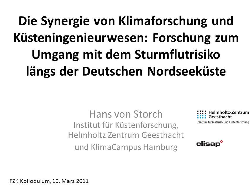 Die Synergie von Klimaforschung und Küsteningenieurwesen: Forschung zum Umgang mit dem Sturmflutrisiko längs der Deutschen Nordseeküste Hans von Storc