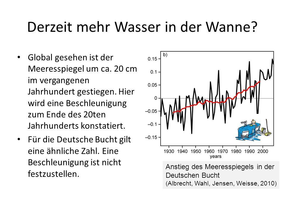 Derzeit mehr Wasser in der Wanne? Global gesehen ist der Meeresspiegel um ca. 20 cm im vergangenen Jahrhundert gestiegen. Hier wird eine Beschleunigun