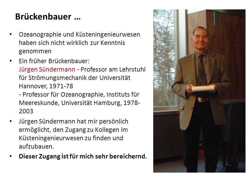 Brückenbauer … Ozeanographie und Küsteningenieurwesen haben sich nicht wirklich zur Kenntnis genommen Ein früher Brückenbauer: Jürgen Sündermann - Pro