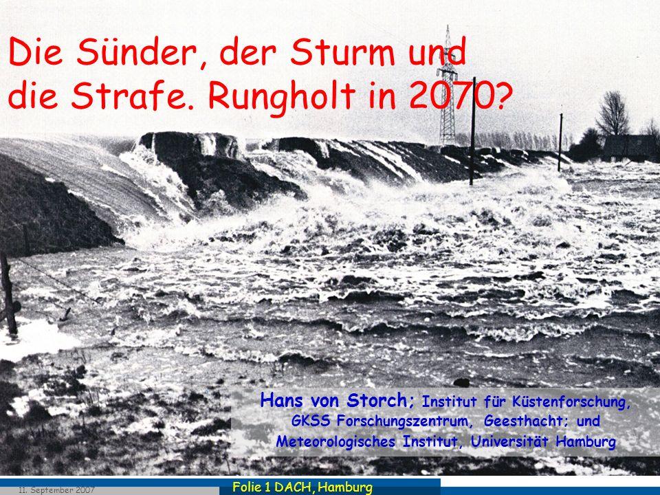 Folie 1 DACH, Hamburg 11. September 2007 Die Sünder, der Sturm und die Strafe. Rungholt in 2070? Hans von Storch; Institut für Küstenforschung, GKSS F