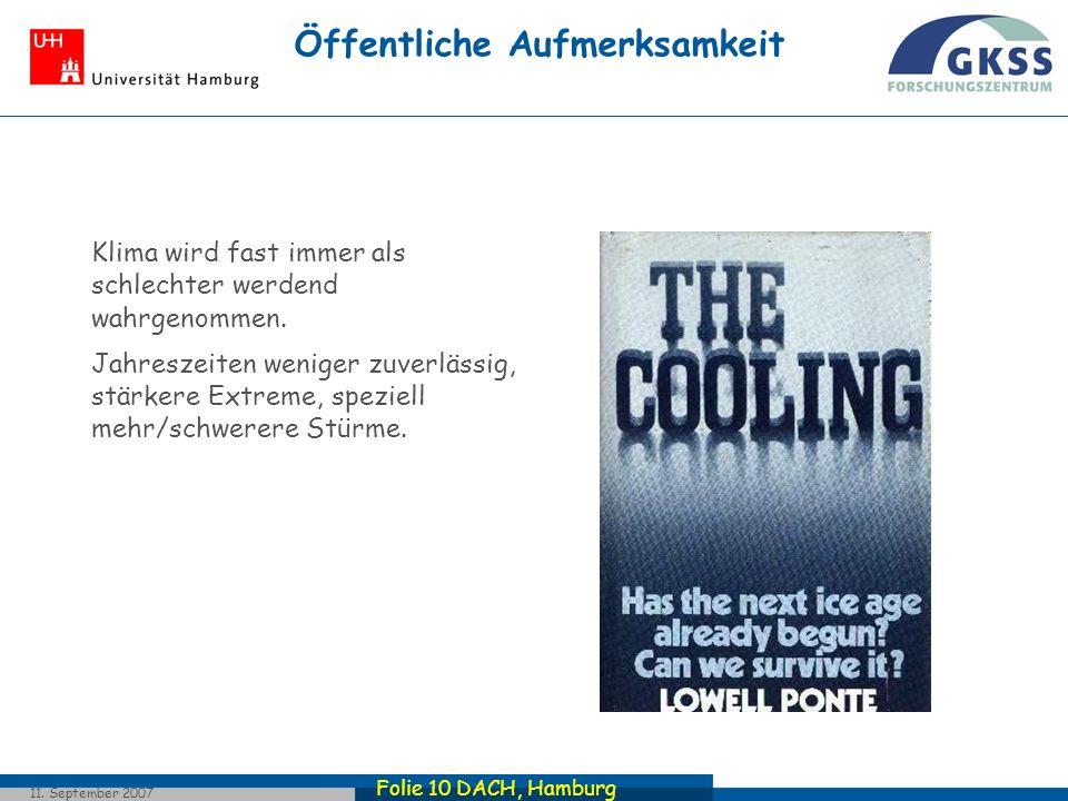 Folie 10 DACH, Hamburg 11. September 2007 Öffentliche Aufmerksamkeit Klima wird fast immer als schlechter werdend wahrgenommen. Jahreszeiten weniger z
