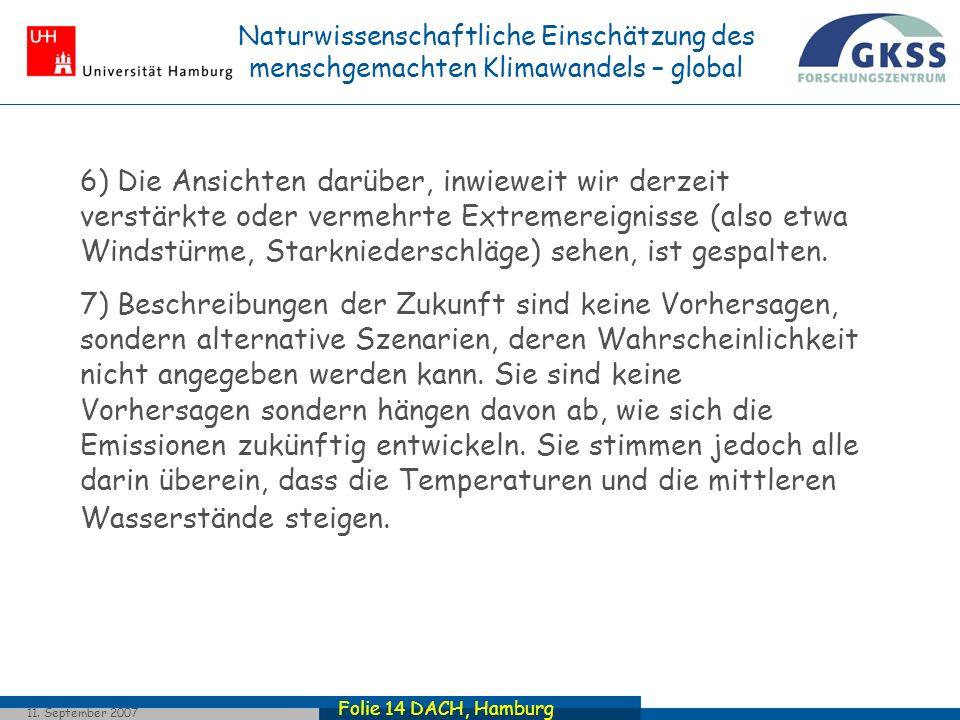 Folie 14 DACH, Hamburg 11. September 2007 6) Die Ansichten darüber, inwieweit wir derzeit verstärkte oder vermehrte Extremereignisse (also etwa Windst