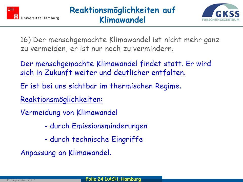 Folie 24 DACH, Hamburg 11. September 2007 16) Der menschgemachte Klimawandel ist nicht mehr ganz zu vermeiden, er ist nur noch zu vermindern. Der mens