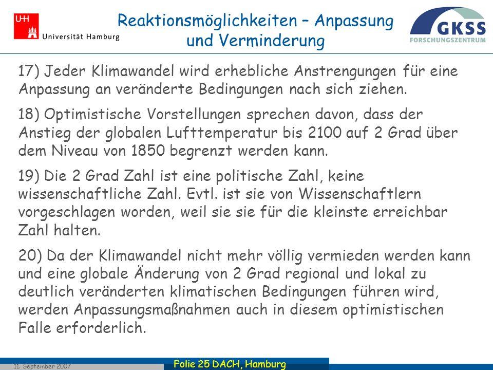 Folie 25 DACH, Hamburg 11. September 2007 Reaktionsmöglichkeiten – Anpassung und Verminderung 17) Jeder Klimawandel wird erhebliche Anstrengungen für