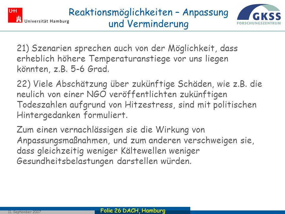 Folie 26 DACH, Hamburg 11. September 2007 21) Szenarien sprechen auch von der Möglichkeit, dass erheblich höhere Temperaturanstiege vor uns liegen kön