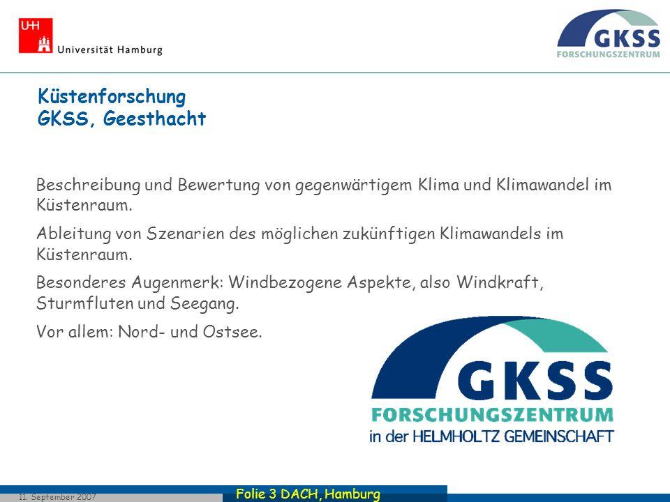 Folie 3 DACH, Hamburg 11. September 2007 Küstenforschung GKSS, Geesthacht Beschreibung und Bewertung von gegenwärtigem Klima und Klimawandel im Küsten
