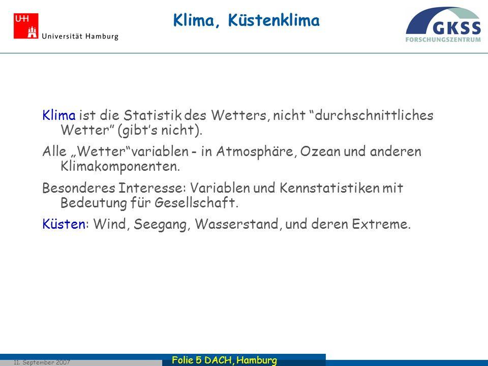 Folie 5 DACH, Hamburg 11. September 2007 Klima, Küstenklima Klima ist die Statistik des Wetters, nicht durchschnittliches Wetter (gibts nicht). Alle W