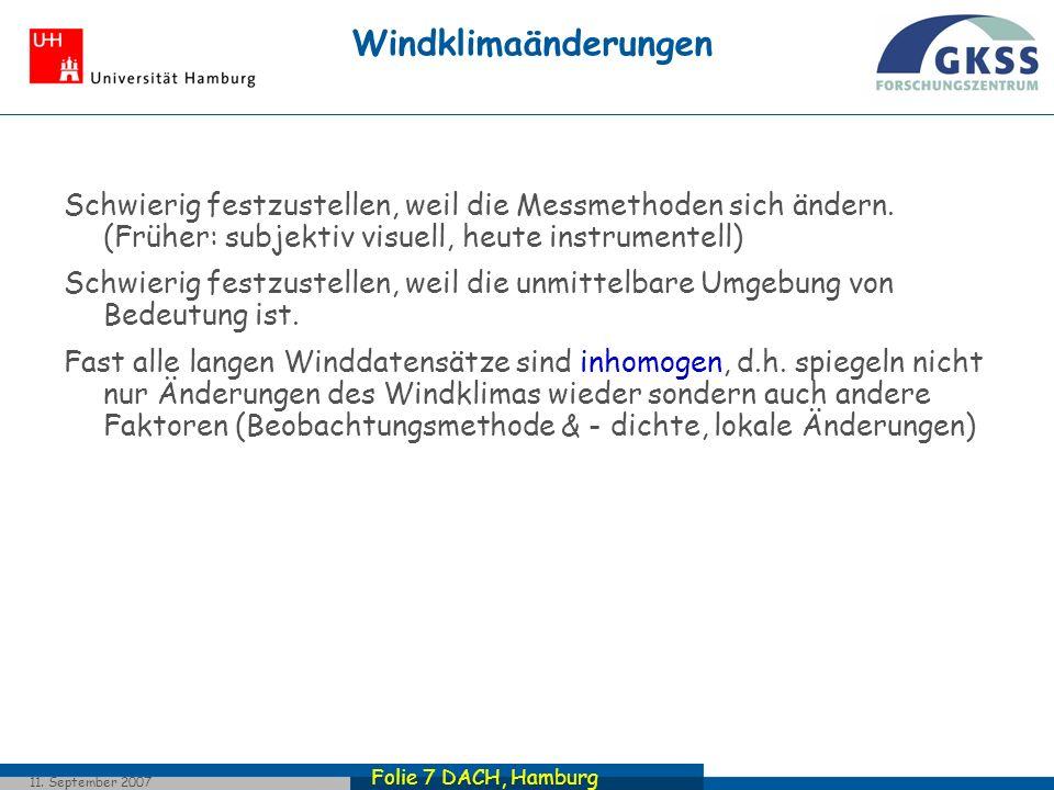Folie 7 DACH, Hamburg 11. September 2007 Windklimaänderungen Schwierig festzustellen, weil die Messmethoden sich ändern. (Früher: subjektiv visuell, h
