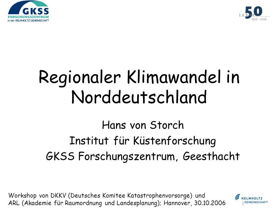 Regionaler Klimawandel in Norddeutschland Hans von Storch Institut für Küstenforschung GKSS Forschungszentrum, Geesthacht Workshop von DKKV (Deutsches