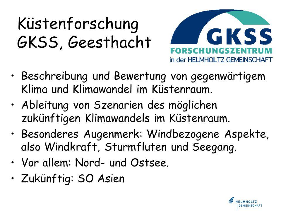 Küstenforschung GKSS, Geesthacht Beschreibung und Bewertung von gegenwärtigem Klima und Klimawandel im Küstenraum. Ableitung von Szenarien des möglich