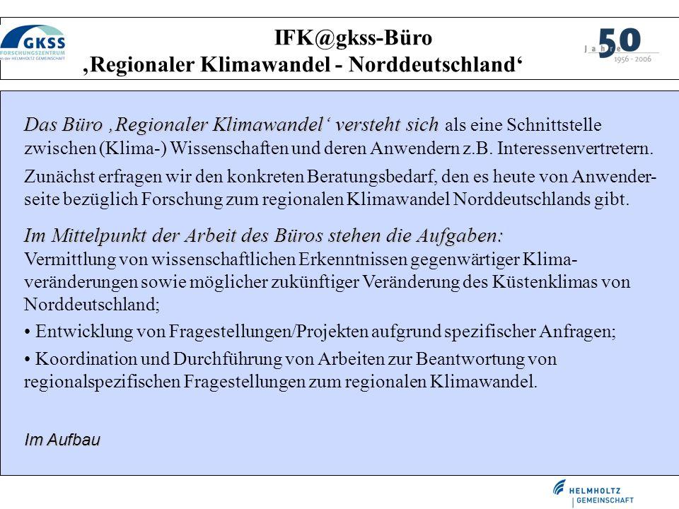 IFK@gkss-Büro Regionaler Klimawandel - Norddeutschland Das Büro Regionaler Klimawandel versteht sich Das Büro Regionaler Klimawandel versteht sich als