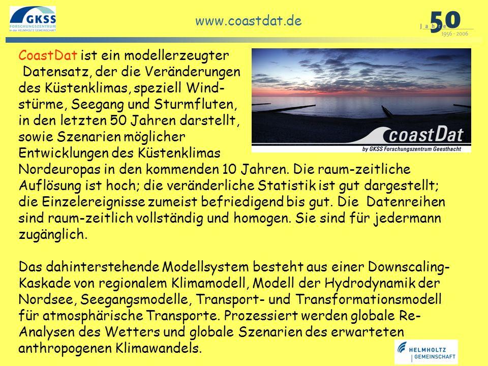 GKSS in Geesthacht CoastDat ist ein modellerzeugter Datensatz, der die Veränderungen des Küstenklimas, speziell Wind- stürme, Seegang und Sturmfluten,