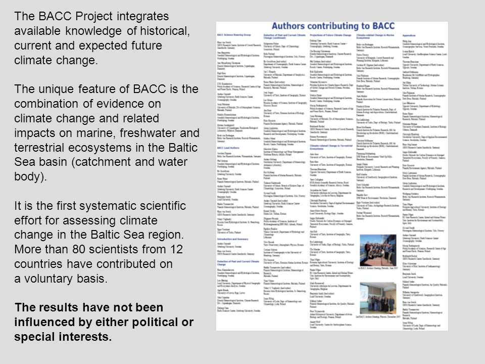 The BACC Project integrates available knowledge of historical, current and expected future climate change. The unique feature of BACC is the combinati