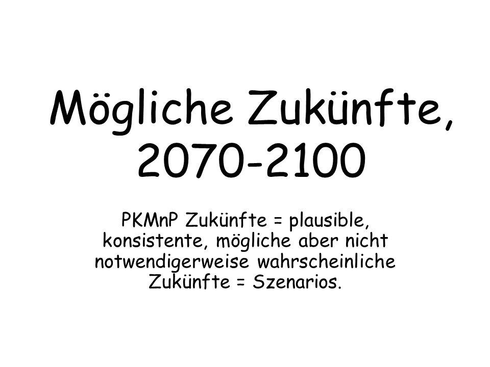 Mögliche Zukünfte, 2070-2100 PKMnP Zukünfte = plausible, konsistente, mögliche aber nicht notwendigerweise wahrscheinliche Zukünfte = Szenarios.
