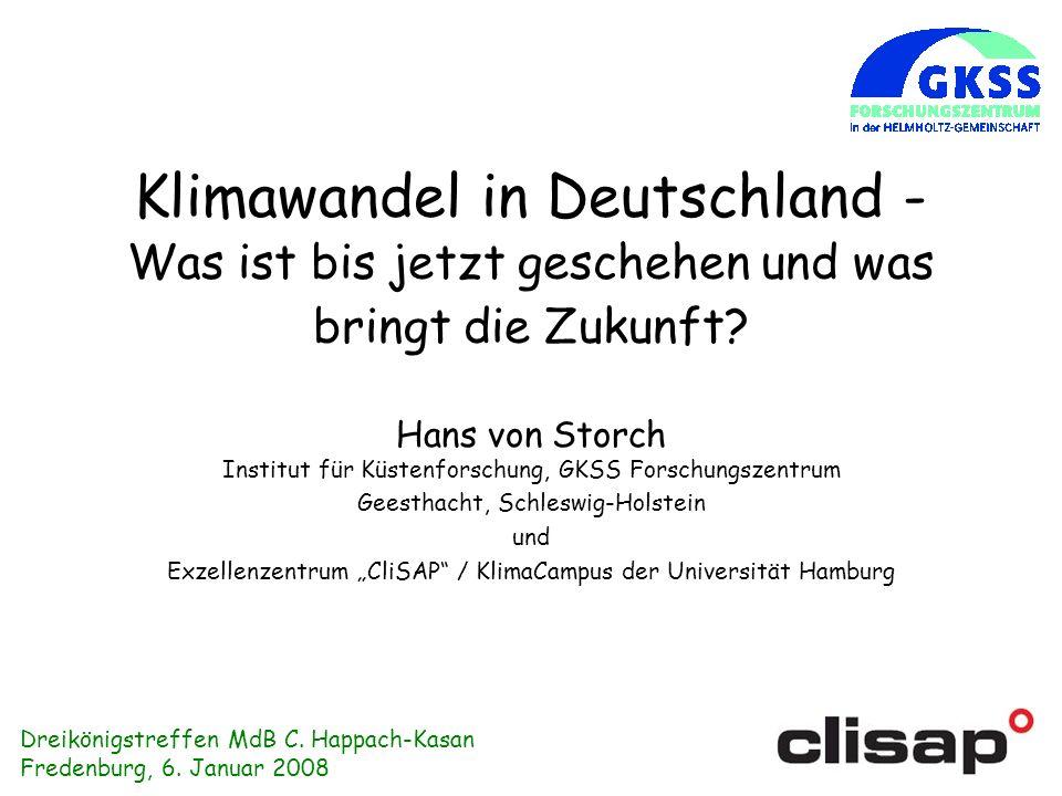 Klimawandel in Deutschland - Was ist bis jetzt geschehen und was bringt die Zukunft? Hans von Storch Institut für Küstenforschung, GKSS Forschungszent