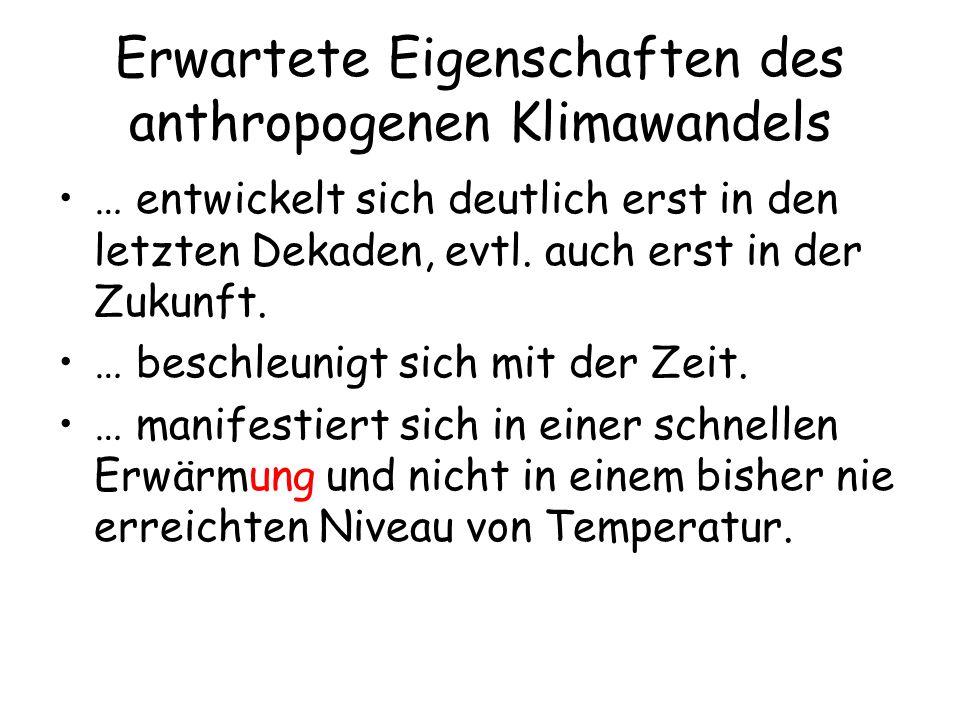 Erwartete Eigenschaften des anthropogenen Klimawandels … entwickelt sich deutlich erst in den letzten Dekaden, evtl. auch erst in der Zukunft. … besch