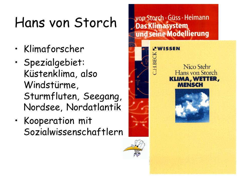 Hans von Storch Klimaforscher Spezialgebiet: Küstenklima, also Windstürme, Sturmfluten, Seegang, Nordsee, Nordatlantik Kooperation mit Sozialwissensch